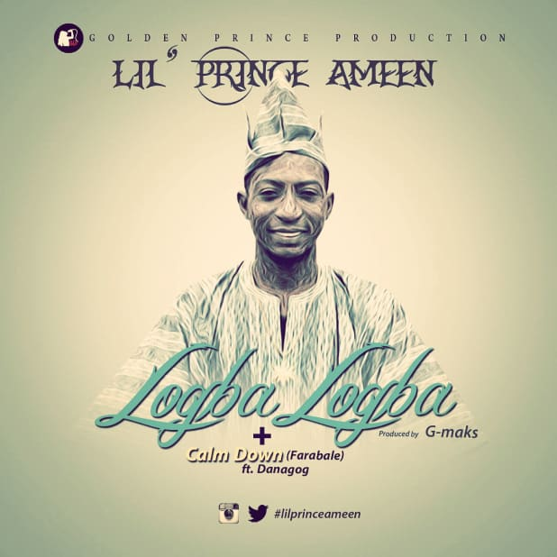 Lil' Prince Ameen ft. Danagog – Calm Down + Logba Logba