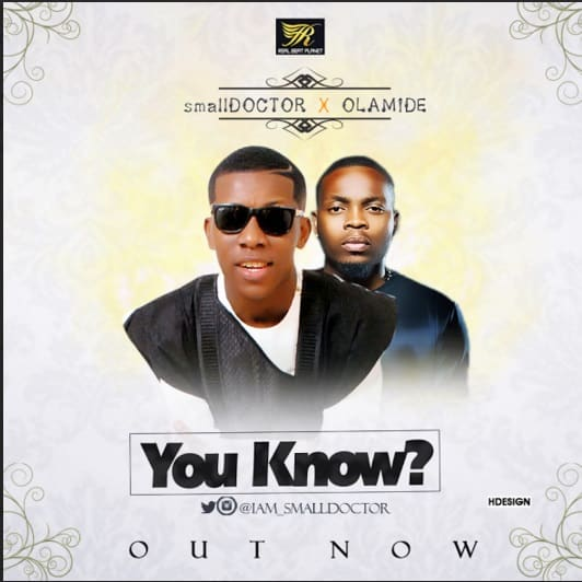 Small Doctor ft Olamide You Know