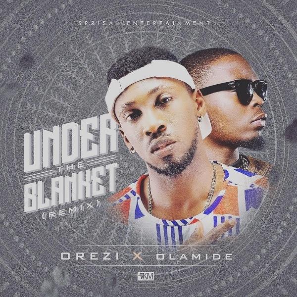 DOWNLOAD MP3: Orezi - Under the Blanket (Remix) ft  Olamide - NV