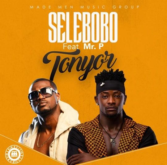 Selebobo Tonyor ft Mr P