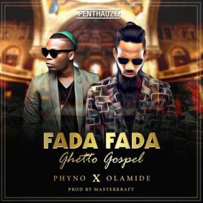 Phyno Fada Fada Ghetto Gospel ft Olamide
