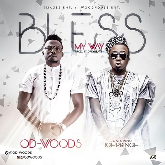 DOWNLOAD MP3: OD Woods ft  Ice Prince – Bless My Way