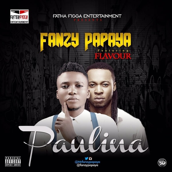 Fanzy Papaya ft Flavour Paulina