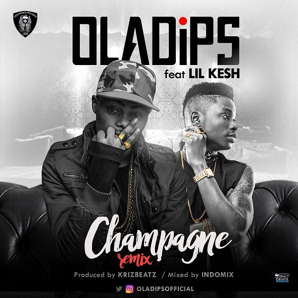 Oladips ft Lil Kesh Champagne Remix