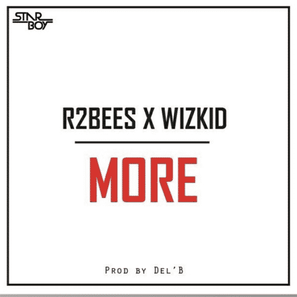 R2bees ft Wizkid More