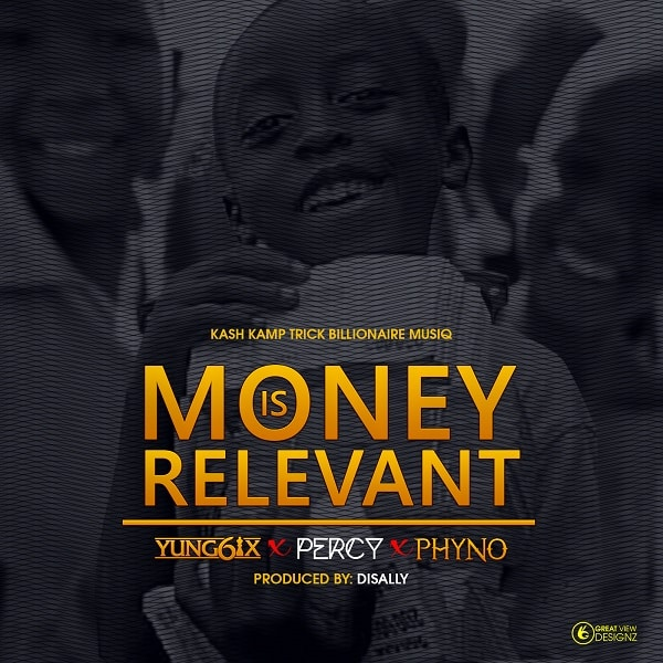 Yung6ix Money Is Relevant ft Phyno