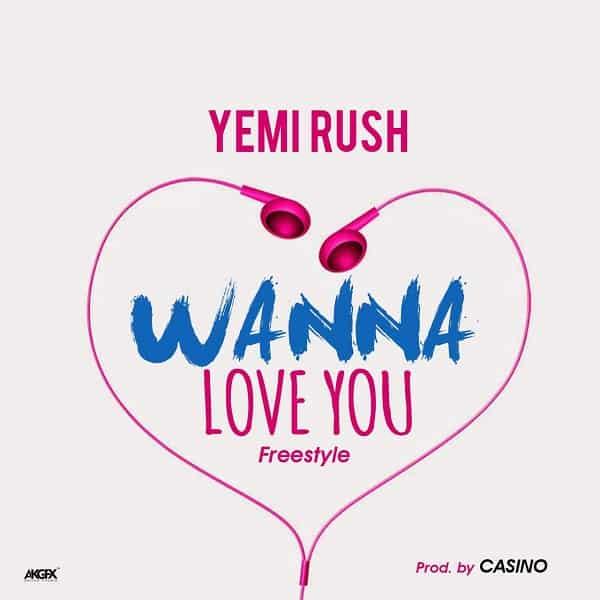 Yemi Rush Wanna Love You