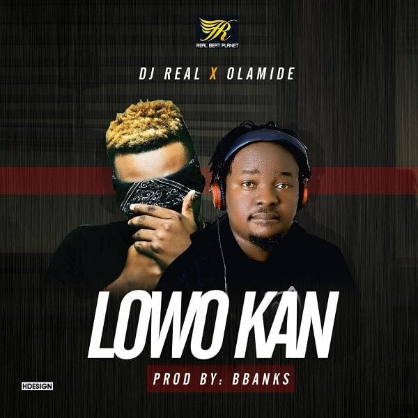 DJ Real ft Olamide Lowo Kan