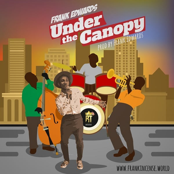 DOWNLOAD MP3: Frank Edwards – Under The Canopy - NaijaVibes