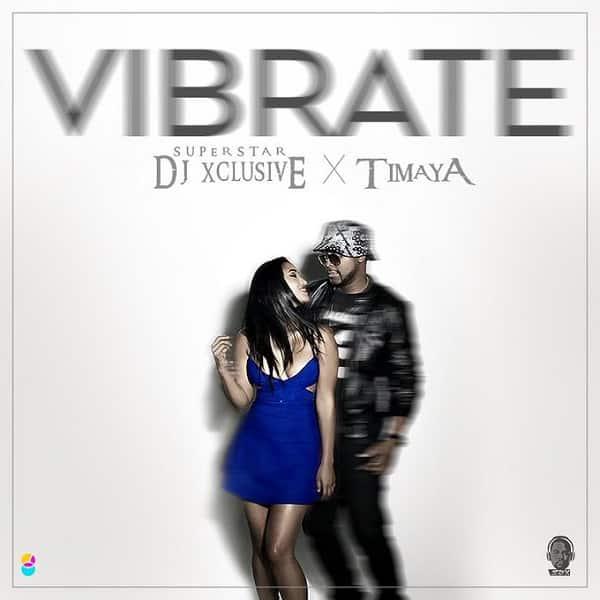 DJ Xclusive X Timaya Vibrate