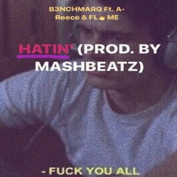 B3nchMarQ � Hatin� ft. A-Reece & Flame