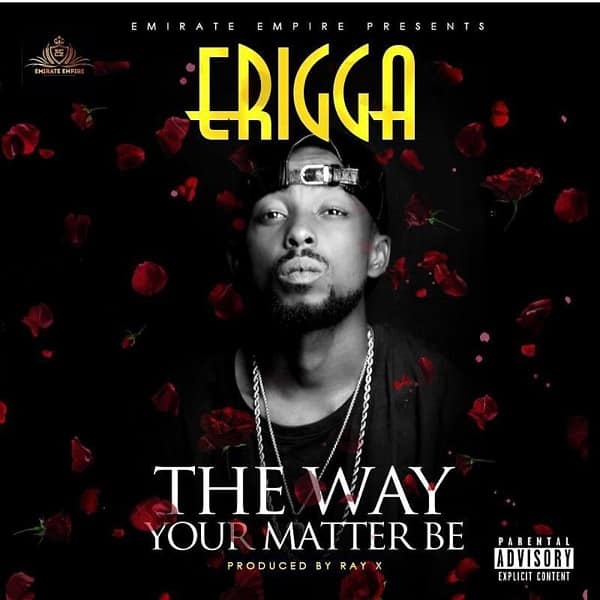 Erigga The Way Your Matter Be