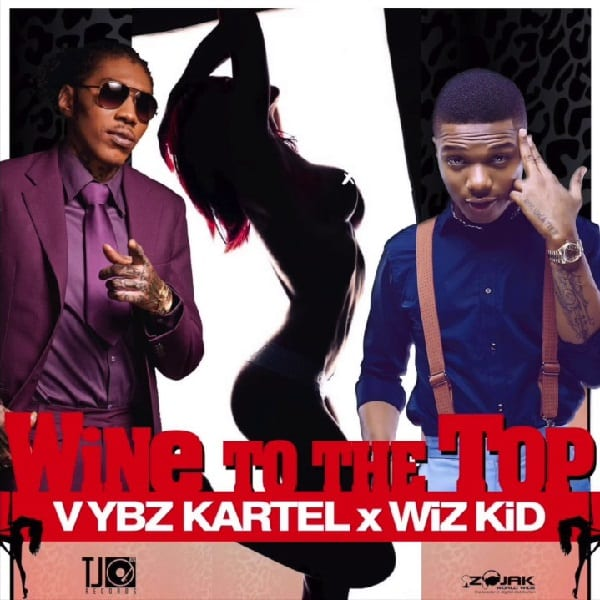 Vybz Kartel ft Wizkid Wine To The Top