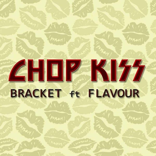 DOWNLOAD MP3: Bracket – Chop Kiss ft  Flavour (Prod