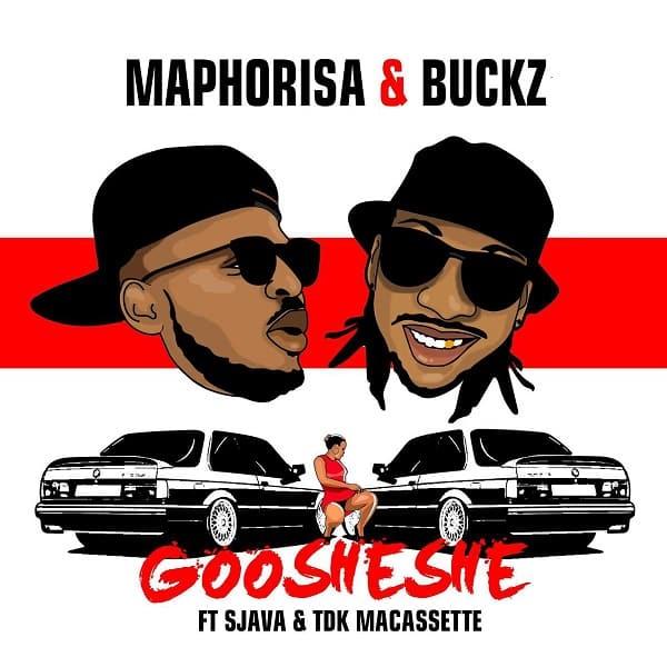 Maphorisa & Buckz - Goosheshe ft Sjava & TDK Macassette