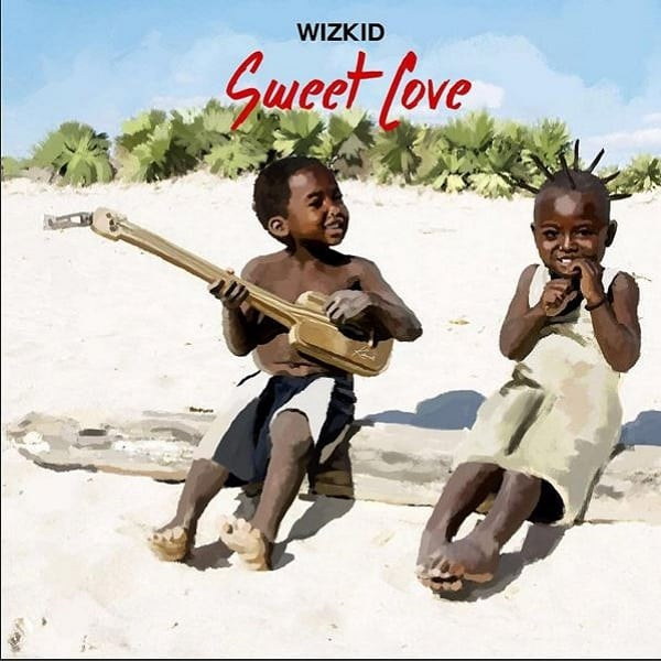 SWEET TÉLÉCHARGER LOVE WIZKID