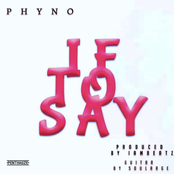 Phyno If To Say