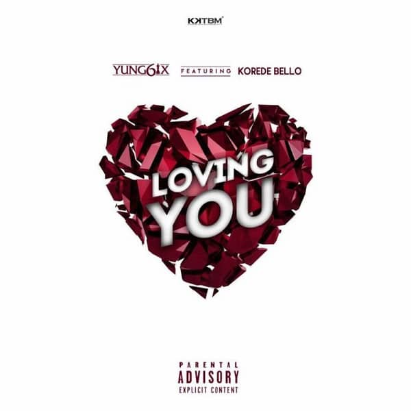 DOWNLOAD MP3: Yung6ix – Loving You ft  Korede Bello - NaijaVibes