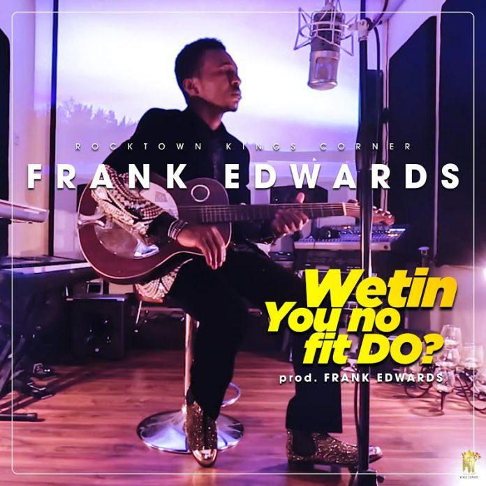 VIDEO: Frank Edwards – Wetin You No Fit Do?
