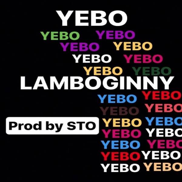 DOWNLOAD MP3: Lamboginny – Yebo (Prod  STO) - NaijaVibes