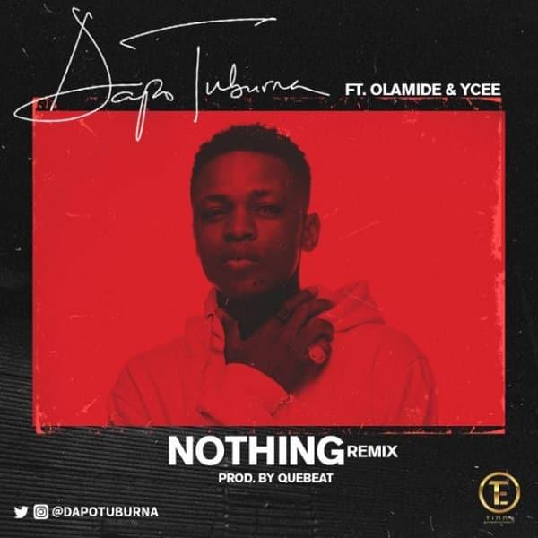DOWNLOAD MP3: Dapo Tuburna – Nothing (Remix) ft  Olamide x Ycee