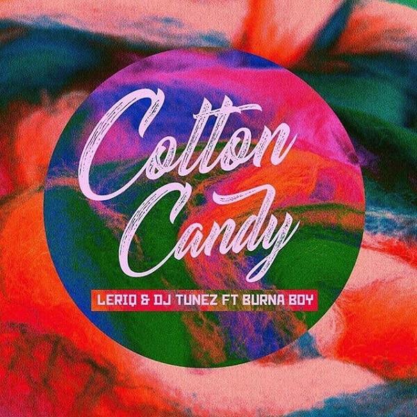 Image result for LeriQ & DJ Tunez Ft. Burna Boy – Cotton Candy