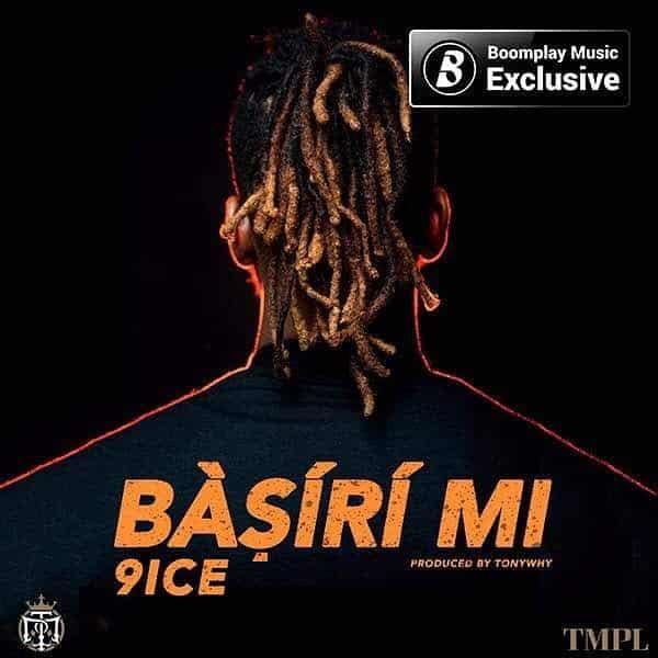 DOWNLOAD MP3: 9ice – Basiri Mi (prod  TonyWhy) - NaijaVibes