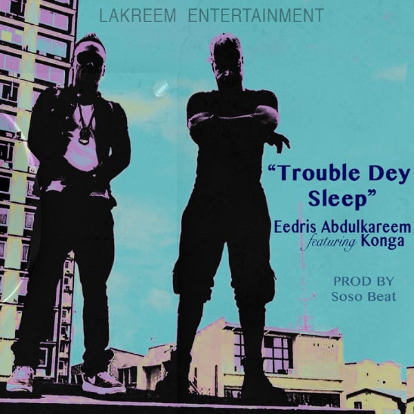 Eedris Abdulkareem Trouble dey sleep Artwork