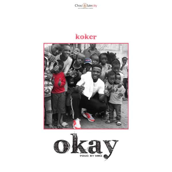 DOWNLOAD MP3: Koker – Okay (prod  Minz) - NaijaVibes