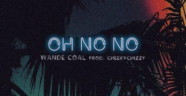 Wande Coal Oh No No