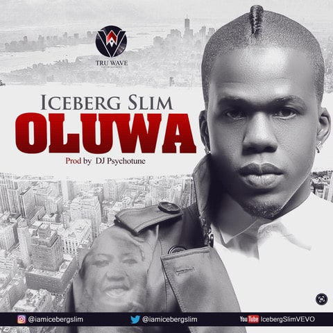DOWNLOAD MP3: Iceberg Slim - Oluwa - NaijaVibes