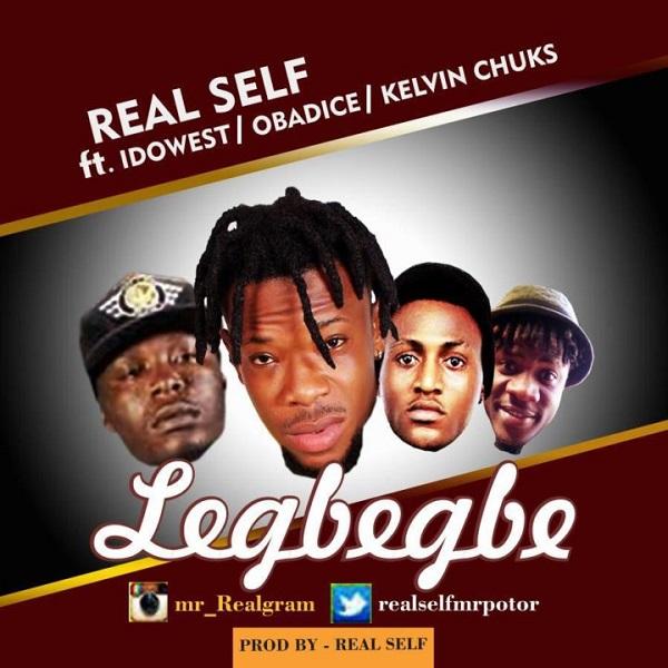 Real Self – Legbegbe Ft. Idowest, Obadice & Kelvin Chuks