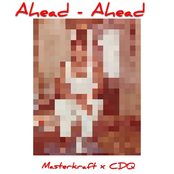 Masterkraft x CDQ Ahead Ahead