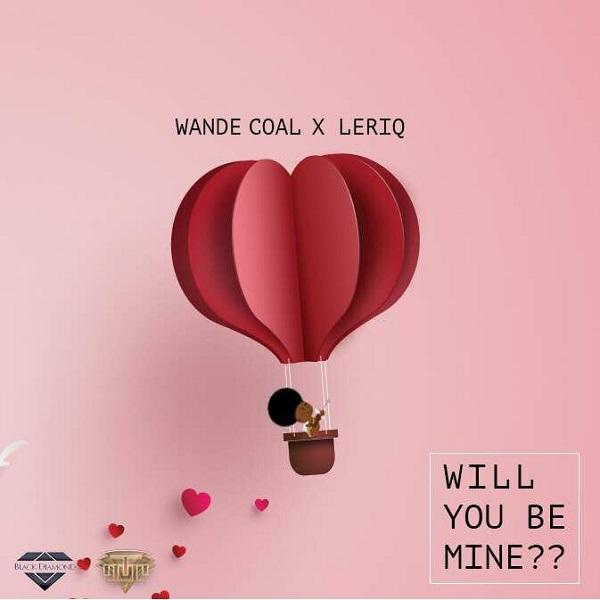 Wande Coal & LeriQ Will You Be Mine