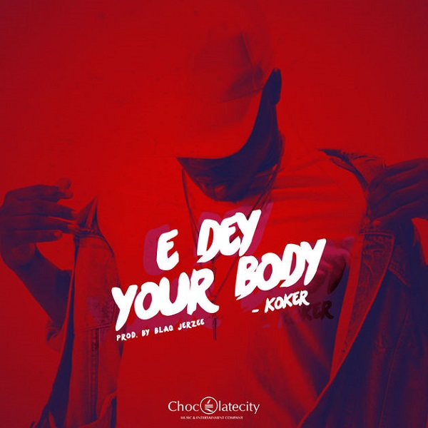 Koker E Dey Your Body Artwork