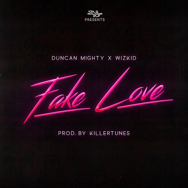 Duncan Mighty & Wizkid Fake Love Artwork
