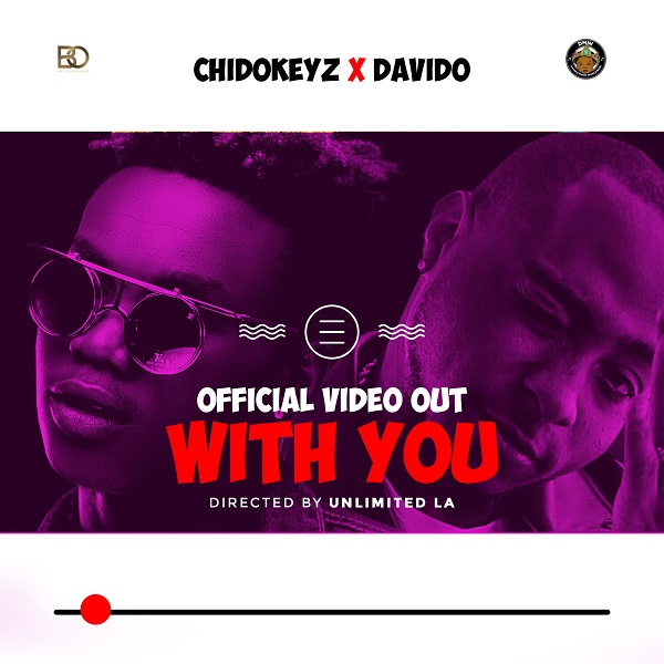 Chidokeyz ft Davido With You Video