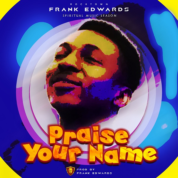 Frank Edwards Praise Your Name Artwork