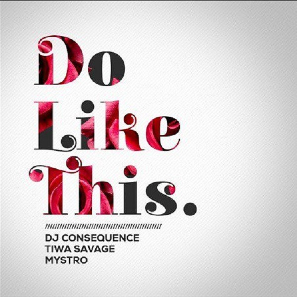 Image of DJ Consequence – Do Like This ft. Tiwa Savage & Mystro