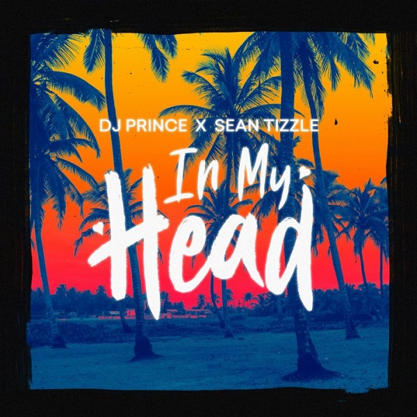 DJ Prince ft Sean Tizzle In My Head Artwork