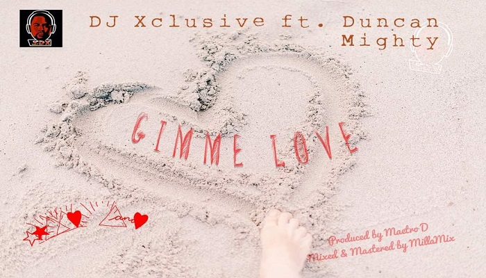 DJ Xclusive ft Duncan Mighty – Gimme Love [New Song]