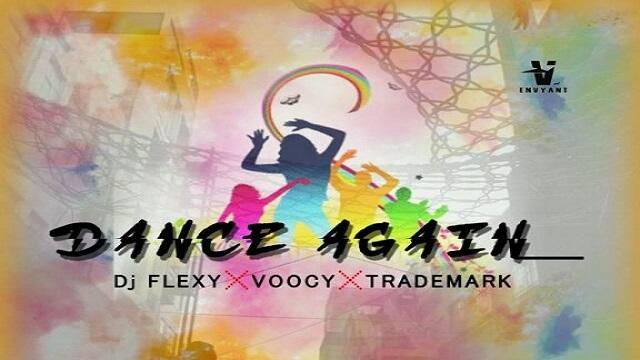 DOWNLOAD MP3: DJ Flexy – Dance Again ft  Voocy & Trademark