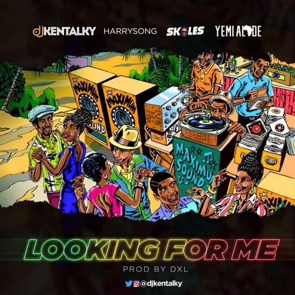 Download mp3 DJ Kentalky Looking For Me ft Harrysong Skales Yemi Alade mp3 download
