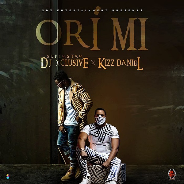Download mp3 DJ Xclusive ft Kizz Daniel Ori Mi mp3 download