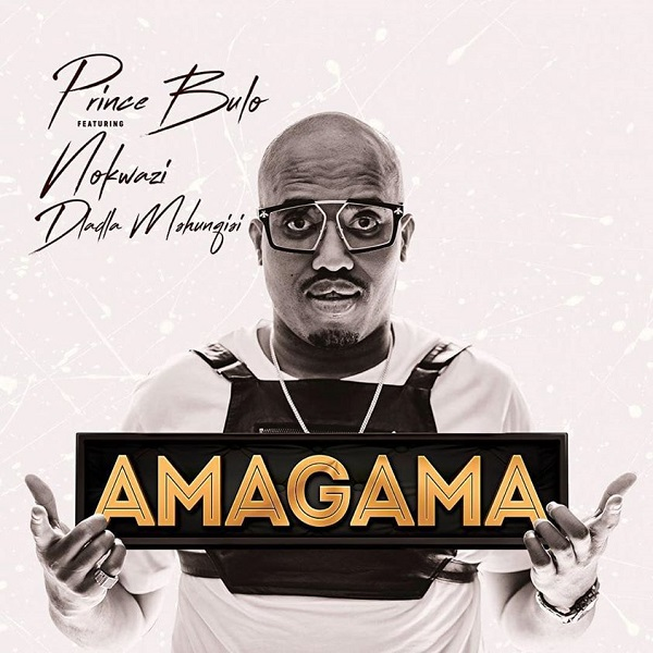 Download mp3 Prince Bulo Amagama ft Dladla Mshunqisi and Nokwazi mp3 download