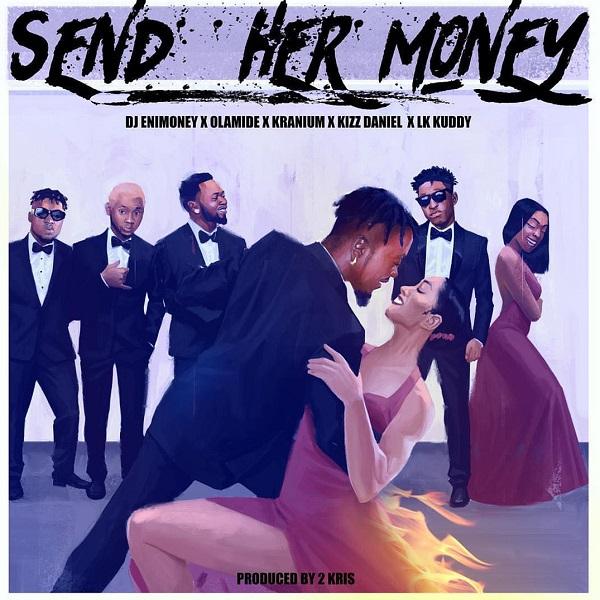 Download mp3 DJ Enimoney ft LK Kuddy Kizz Daniel Olamide Kranium Send Her Money mp3 download