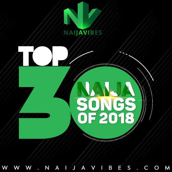 NaijaVibes Top 30 Naija Songs of 2018