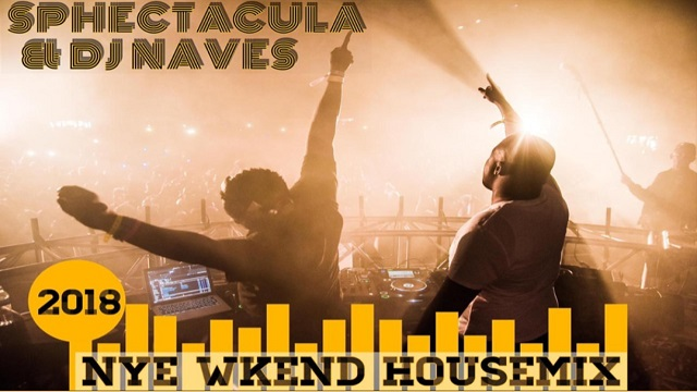 SPHEctacula & DJ Naves 2018 Nye Wkend House Mix