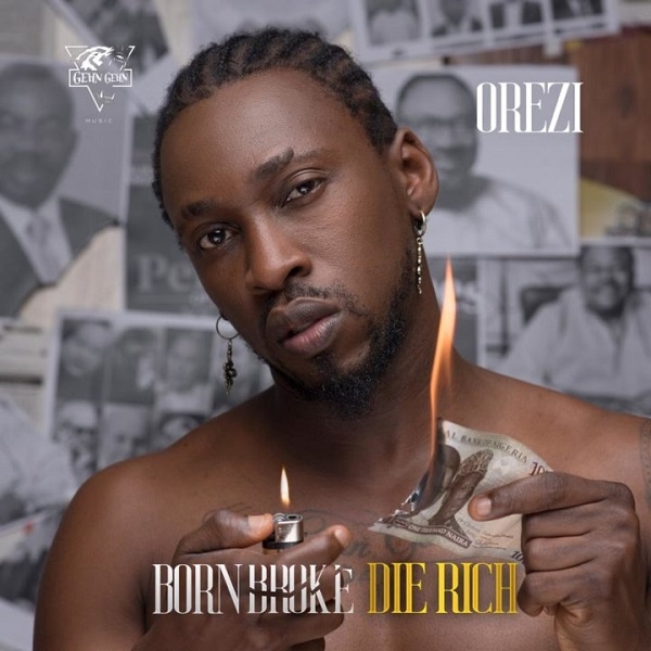 Orezi Born Broke Die Rich