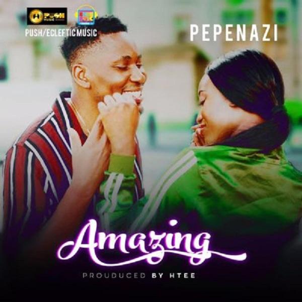 """Pepenazi – """"Amazing"""""""